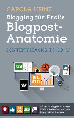 Blogging für Profis: Blogpost-Anatomie – Content Hacks to go 1 von Heine,  Carola
