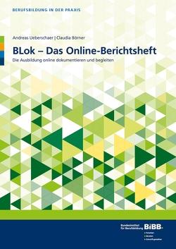 BLok – Das Online-Berichtsheft von BIBB Bundesinstitut für Berufsbildung, Börner,  Claudia, Ueberschaer,  Andreas