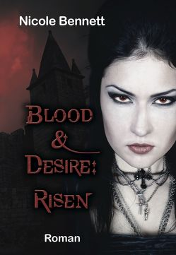 Blood & Desire: Risen von Bennett,  Nicole