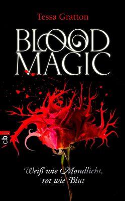 Blood Magic – Weiß wie Mondlicht, rot wie Blut von Brauner,  Anne, Gratton,  Tessa