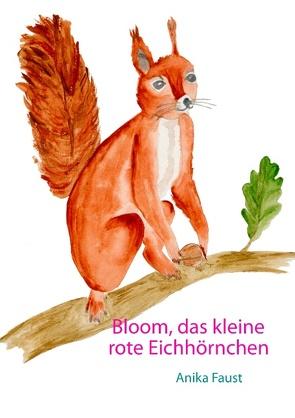 Bloom, das kleine rote Eichhörnchen von Faust,  Anika