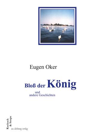 Bloß der König und andere Geschichten von Oker,  Eugen