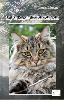 Bloß 'ne Katze – dass ich nicht lache! von Klasen,  Karin