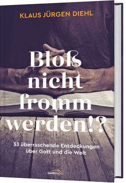 Bloß nicht fromm werden!? von Diehl,  Klaus Jürgen