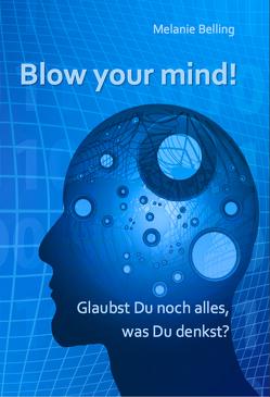 Blow your mind! von Belling,  Melanie