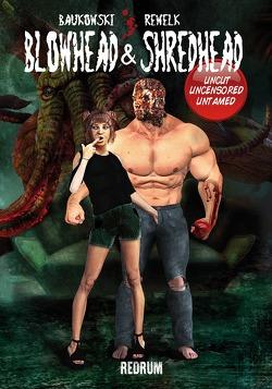 Blowhead & Shreadhead von Baukowski