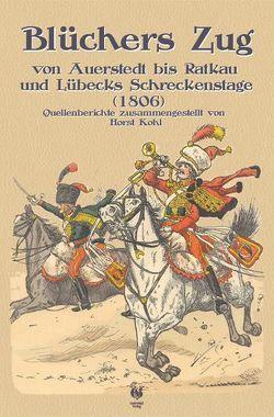 Blüchers Zug von Auerstedt bis Ratkau und Lübecks Schreckenstage (1816) von Herbst,  Carola, Kohl,  Horst