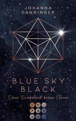 Blue Sky Black. Ohne Dunkelheit keine Sterne von Danninger,  Johanna