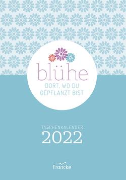 Blühe dort, wo du gepflanzt bist – Kalender 2022 von Sommer,  Debora