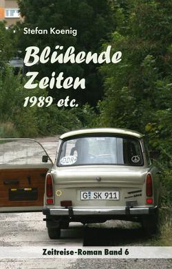 Blühende Zeiten – 1989 etc. von Koenig,  Stefan