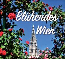 Blühendes Wien von Hysek,  Eva