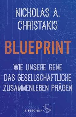 Blueprint – Wie unsere Gene das gesellschaftliche Zusammenleben prägen von Christakis,  Nicholas Alexander, Neubauer,  Jürgen