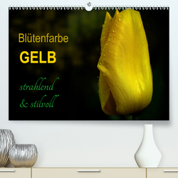 Blütenfarbe GELB (Premium, hochwertiger DIN A2 Wandkalender 2021, Kunstdruck in Hochglanz) von Weizel,  Evira