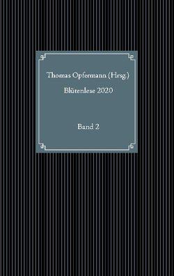 Blütenlese 2020 – Band 2 von Opfermann,  Thomas