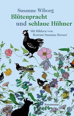 Blütenpracht und schlaue Hühner von Berner,  Rotraut Susanne, Wiborg,  Susanne