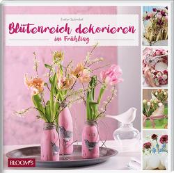 Blütenreich – Dekorieren im Frühling von Schinckel,  Evelyn