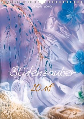 Blütenzauber 2018 / Familienplaner (Wandkalender 2018 DIN A4 hoch) von Kröll,  Ulrike