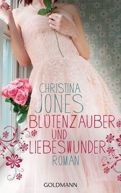 Blütenzauber und Liebeswunder von Jones,  Christina, Spang,  Elisabeth