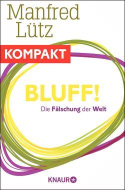 Bluff! Die Fälschung der Welt von Lütz,  Manfred