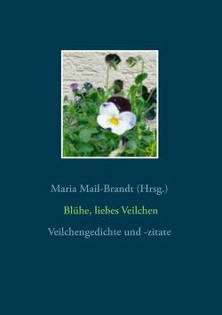 Blühe, liebes Veilchen – Veilchengedichte von Mail-Brandt,  Maria