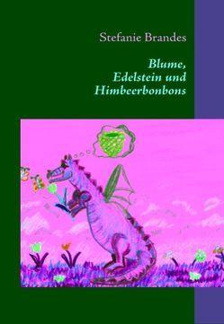 Blume, Edelstein und Himbeerbonbons von Brandes,  Stefanie