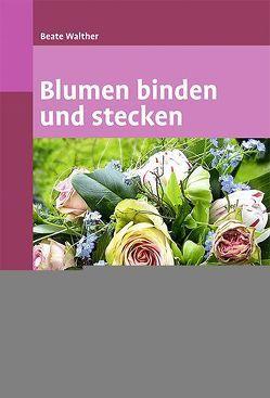 Blumen binden und stecken von Walther,  Beate