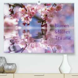 Blumen & Blüten Träume (Premium, hochwertiger DIN A2 Wandkalender 2021, Kunstdruck in Hochglanz) von N.,  N.