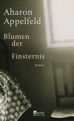 Blumen der Finsternis von Appelfeld,  Aharon, Pressler,  Mirjam