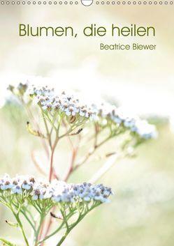 Blumen, die heilen (Wandkalender 2019 DIN A3 hoch) von Biewer,  Beatrice