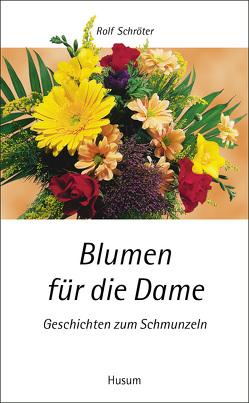 Blumen für die Dame von Schroeter,  Rolf