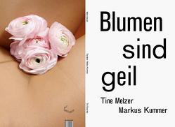 Blumen sind geil von Kummer,  Markus, Melzer,  Tine