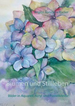 Blumen und Stillleben von Wacker,  Brigitte Anna Lina