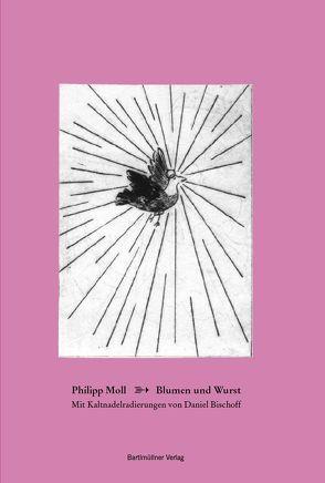 Blumen und Wurst von Bischoff,  Daniel, Moll,  Philipp, Sailer,  Michael