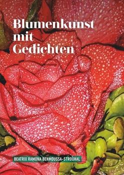 Blumenkunst mit Gedichten von Benmoussa-Strouhal,  Beatrix Ramona