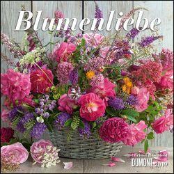 Blumenliebe 2019 – Broschürenkalender – mit Gedichten – Format 30 x 30 cm von DUMONT Kalenderverlag, Rosenfeld,  Christel