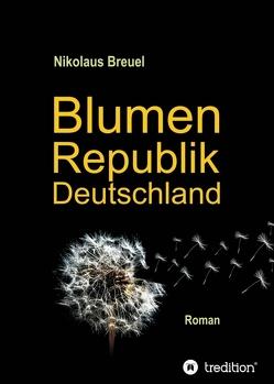 Blumenrepublik Deutschland von Breuel,  Nikolaus