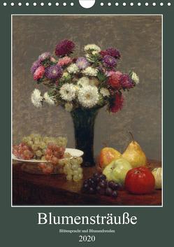 Blumensträuße – Blütenpracht und Blumenfreuden (Wandkalender 2020 DIN A4 hoch) von - Bildagentur der Museen,  ARTOTHEK