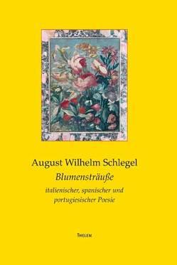 Blumensträuße italienischer, spanischer und portugiesischer Poesie von Schlegel,  August W, Strobel,  Jochen