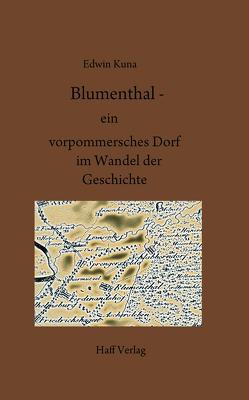 Blumenthal – ein vorpommersches Dorf im Wandel der Geschichte von Kuna,  Edwin