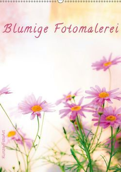 Blumige Fotomalerei (Wandkalender 2019 DIN A2 hoch) von Kunze,  Klaus