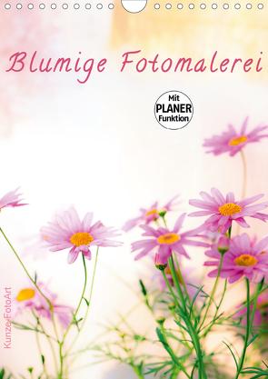 Blumige Fotomalerei (Wandkalender 2021 DIN A4 hoch) von Kunze,  Klaus