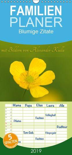 Blumige Zitate – Familienplaner hoch (Wandkalender 2019 , 21 cm x 45 cm, hoch) von Kulla,  Alexander