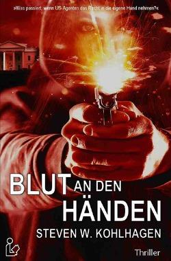 BLUT AN DEN HÄNDEN von Kohlhagen,  Steven W.