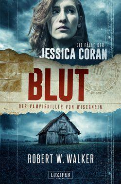 BLUT – Der Vampirkiller von Wisconsin von Walker,  Robert W.