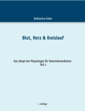Blut, Herz & Kreislauf von Ecker,  Katharina