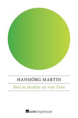 Blut ist dunkler als rote Tinte von Martin,  Hansjörg