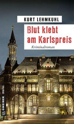 Blut klebt am Karlspreis von Lehmkuhl,  Kurt