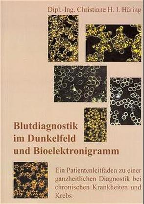 Blutdiagnostik im Dunkelfeld und Bioelektronigramm von Häring,  Christiane H