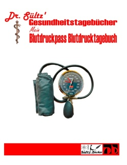 Blutdruckpass – Blutdruck Tagebuch von Dr. Sültz
