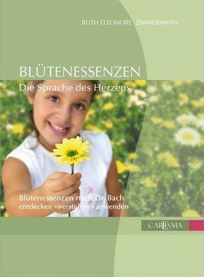 Blütenessenzen, Die Sprache des Herzens von Barnard,  Julian, Zimmermann,  Ruth E